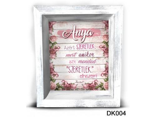 (DK004) 3D Képkeret 16,5 cm x 19,5 cm - Anya azért szeretlek –  Ajándék Anyáknak