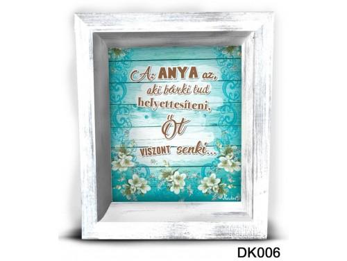 (DK006) 3D Képkeret 16,5 cm x 19,5 cm - Anya az aki bárkit – Ajándék Anyáknak