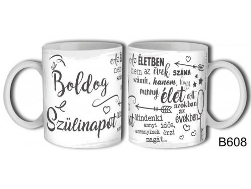 (B608) Bögre 3 dl - Boldog Szülinapot az életben - Születésnapi ajándékok - Ajándék ötletek