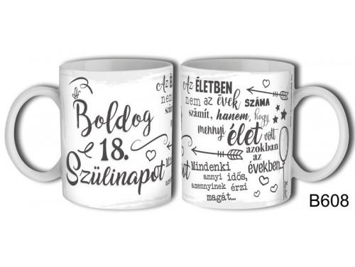 (B609) Bögre 3 dl - Boldog 18. Szülinapot az életben - Születésnapi ajándékok - Ajándék ötletek