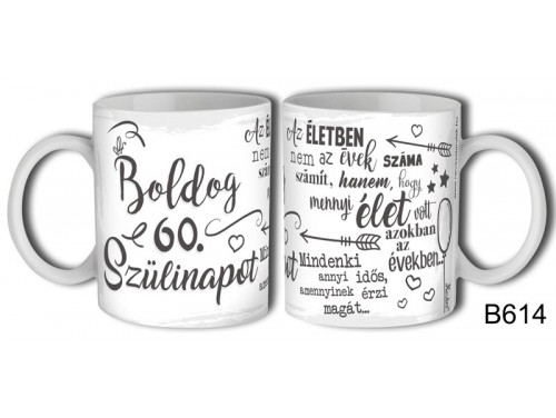 (B614) Bögre 3 dl - Boldog 60. Szülinapot az életben - Születésnapi ajándékok - Ajándék ötletek