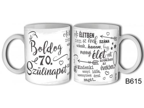 (B615) Bögre 3 dl - Boldog 70. Szülinapot az életben - Születésnapi ajándékok - Ajándék ötletek