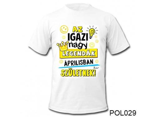 (POL029) Vicces póló - Áprilisban születnek - Szülinapi ajándékok - Születésnapi póló