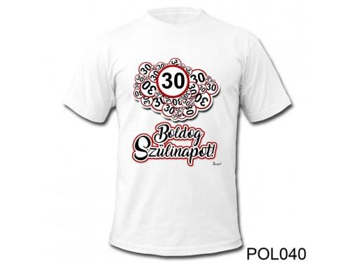 (POL040) Vicces póló - 30 Boldog Szülinapot - Szülinapi ajándékok - Születésnapi póló