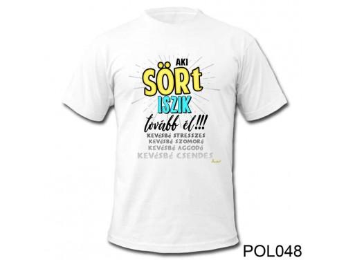 (POL048) Vicces póló - Aki SÖRt iszik - Vicces felilratú pólók - Vicces Ajándék Ötletek