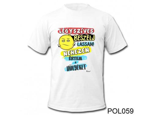 (POL059) Vicces póló - Légyszives beszélj - Vicces Ajándék Ötletek