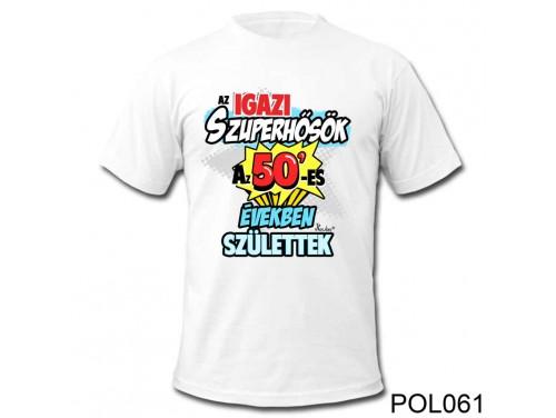 (POL061) Vicces póló - Az igazi szuperhősök az 50' - Születésnapi póló