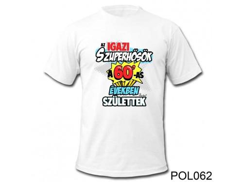(POL062) Vicces póló - Az Igazi Szuperhősök a 60-as - Születésnapi póló