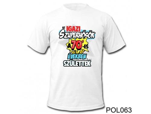 (POL063) Vicces póló - Az igazi szuperhősök a 70-es - Születésnapi póló