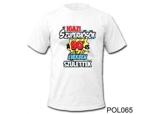 (POL065) Vicces póló - Az igazi szuperhősök a 90'-es - Vicces Ajándék Ötletek