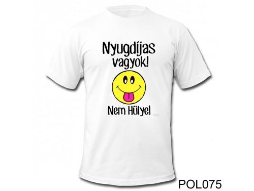 (POL075) Vicces póló - Nyugdíjas vagyok Nem hülye – Ajándék Nyugdíjasnak