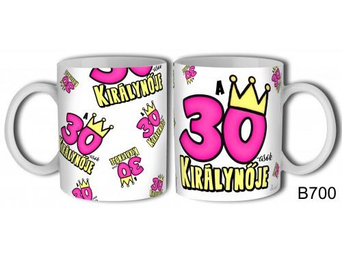 (B700) Bögre 3 dl - 30-asok királynője - Születésnapi ajándékok - Ajándék ötletek