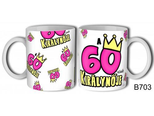 (B703) Bögre 3 dl - 60-asok királynője - Születésnapi ajándékok - Ajándék ötletek