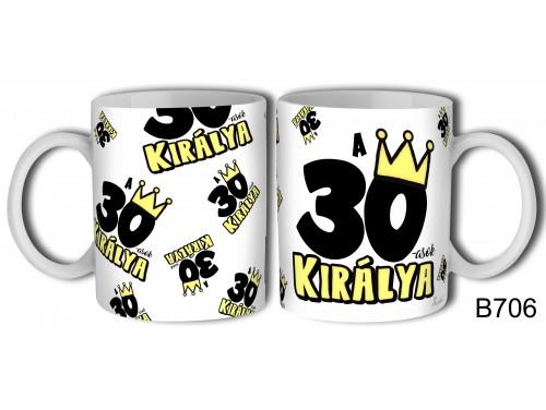 (B706) Bögre 3 dl - 30-asok királya - Születésnapi ajándékok - Ajándék ötletek