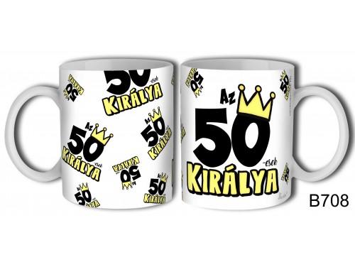 (B708) Bögre 3 dl - 50-esek királya - Születésnapi ajándékok - Ajándék ötletek