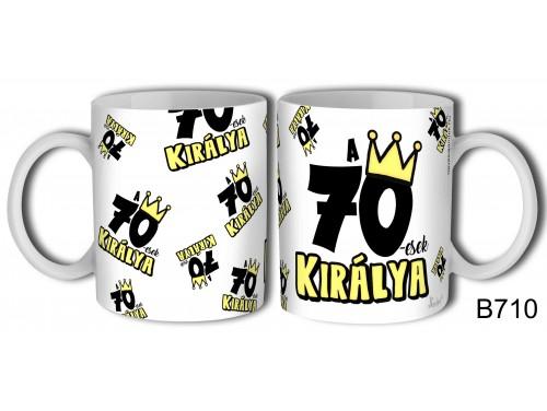 (B710) Bögre 3 dl - 70-esek királya - Születésnapi ajándékok - Ajándék ötletek