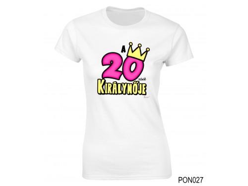 (PON027) Női póló - 20-asok királynője - Születésnapi ajándékok - Születésnapi póló