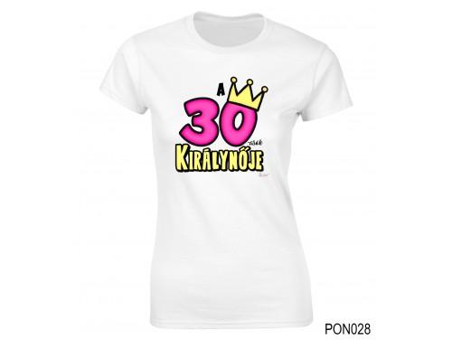 (PON028) Női póló - 30-asok királynője - Születésnapi ajándékok - Születésnapi póló