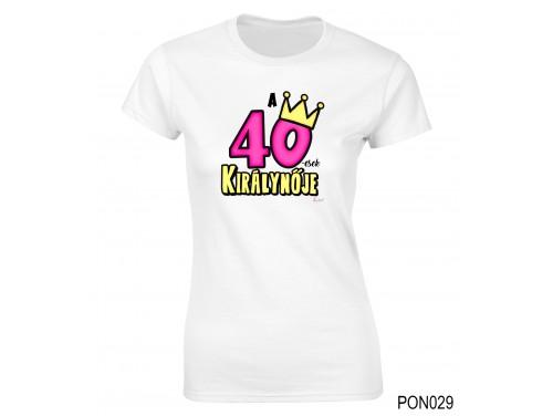 (PON029) Női póló - 40-esek királynője - Születésnapi ajándékok - Születésnapi póló