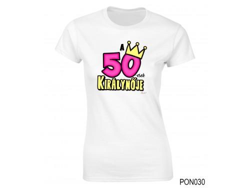 (PON030) Női póló - 50-esek királynője - Születésnapi ajándékok - Születésnapi póló