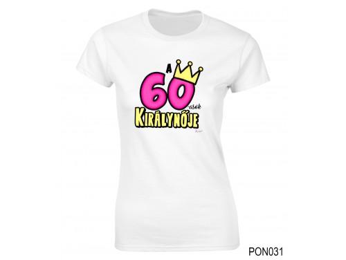 (PON031) Női póló - 60-asok királynője - Születésnapi ajándékok - Születésnapi póló