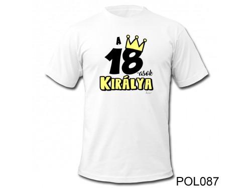 (POL087) Vicces póló - 18-asok királya - Születésnapi ajándékok - Születésnapi póló