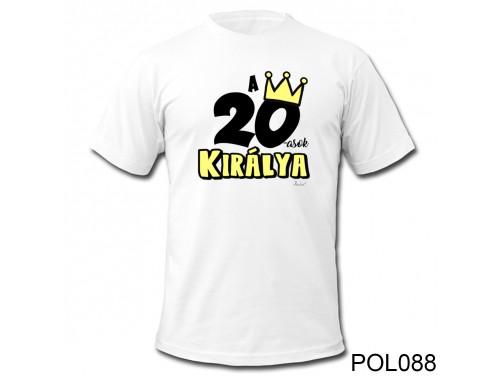 (POL088) Vicces póló - 20-asok királya - Születésnapi ajándékok - Születésnapi póló