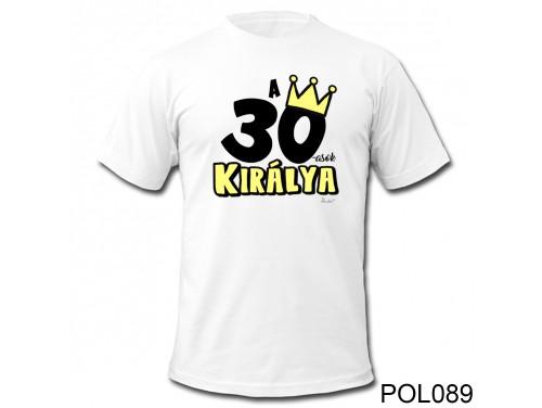 (POL089) Vicces póló - 30-asok királya - Születésnapi ajándékok - Születésnapi póló