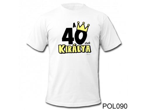 (POL090) Vicces póló - 40-esek királya - Születésnapi ajándékok - Születésnapi póló