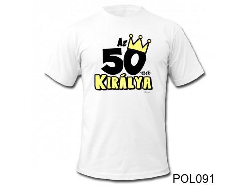 (POL091) Vicces póló - 50-esek királya - Születésnapi ajándékok - Születésnapi póló