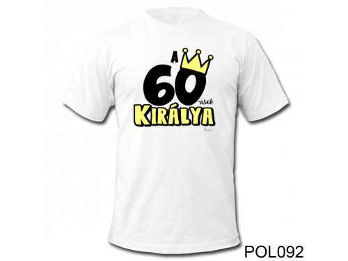 (POL092) Vicces póló - 60-asok királya - Születésnapi ajándékok - Születésnapi póló
