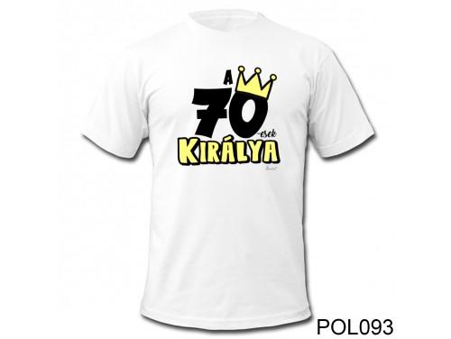(POL093) Vicces póló - 70-esek királya - Születésnapi ajándékok - Születésnapi póló