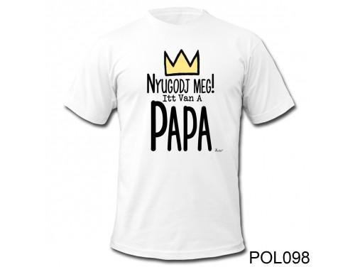 (POL098) Vicces Póló - Nyugodj meg, Papa - Ajándék férfiaknak, nagypapáknak