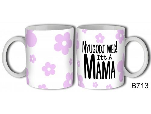 (B713) Bögre 3 dl - Nyugodj meg itt a Mama - Ajándék Nagymamáknak