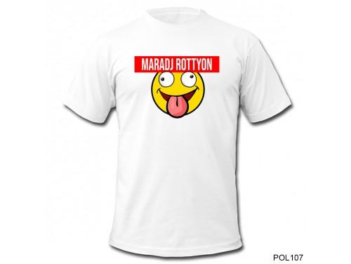 (POL107) Vicces Póló - Maradj Rottyon - Vicces Póló