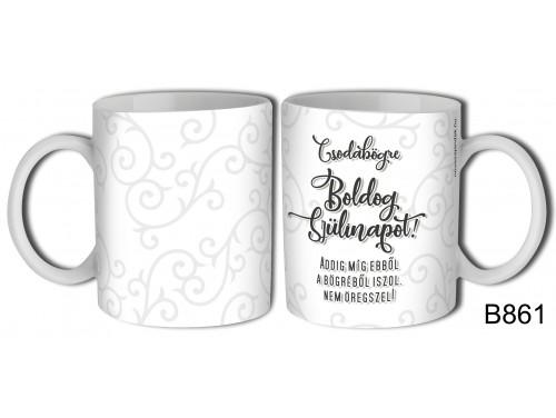 (B861) Bögre 3 dl - Boldog Szülinapot – Csodabögre - Születésnapi ajándék