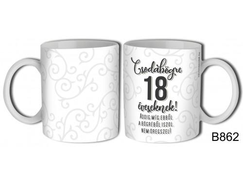 (B862) Bögre 3 dl - Csodabögre 18 éveseknek – Születésnapi ajándék