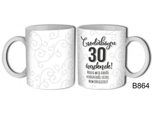 (B864) Bögre 3 dl - Csodabögre 30 éveseknek – Születésnapi ajándék