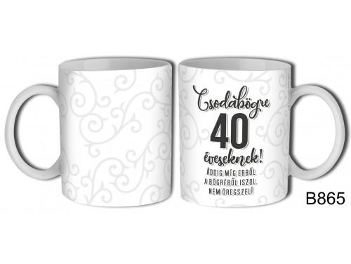 (B865) Bögre 3 dl - Csodabögre 40 éveseknek – Születésnapi ajándék
