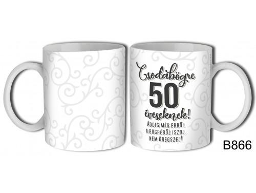 (B866) Bögre 3 dl - Csodabögre 50 éveseknek – Születésnapi ajándék