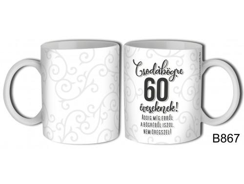 (B867) Bögre 3 dl - Csodabögre 60 éveseknek – Születésnapi ajándék