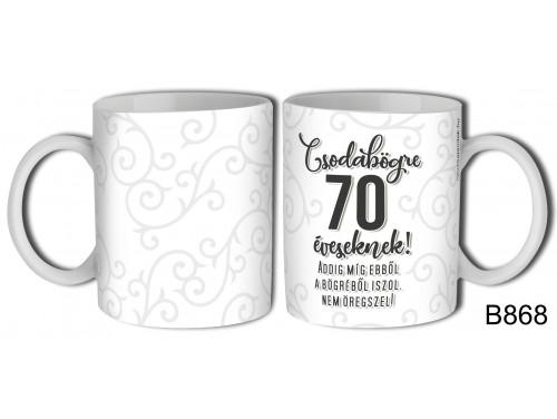 (B868) Bögre 3 dl - Csodabögre 70 éveseknek - Születésnapi ajándékok