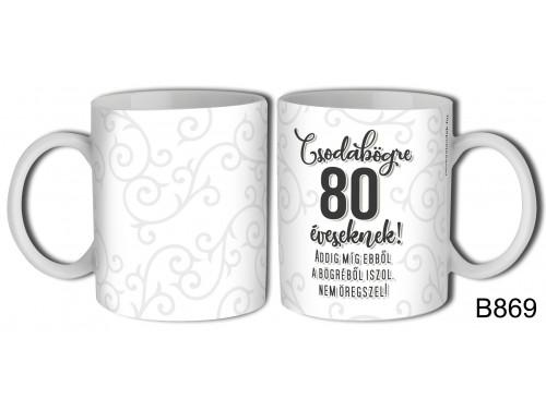 (B869) Bögre 3 dl - Csodabögre 80 éveseknek - Születésnapi ajándékok