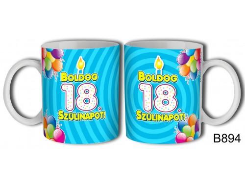 (B894) Bögre 3 dl - Boldog 18 Szülinapot – Születésnapi ajándék