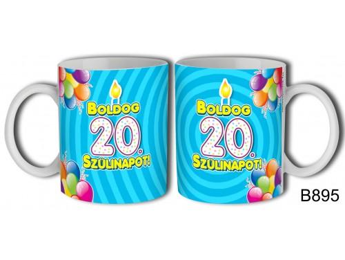 (B895) Bögre 3 dl - Boldog 20 Szülinapot – Születésnapi ajándék