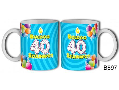 (B897) Bögre 3 dl - Boldog 40 Szülinapot – Születésnapi ajándék