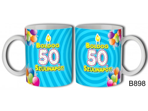 (B898) Bögre 3 dl - Boldog 50 Szülinapot – Születésnapi ajándék